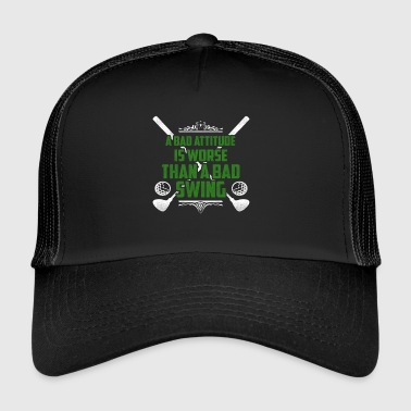 A bad attitude is bad golf - Trucker Cap