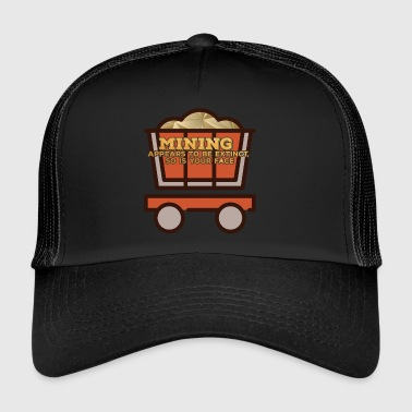 Mining: Mining Appears to be extinct, so is your - Trucker Cap