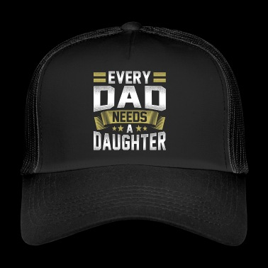Every father needs a daughter - Trucker Cap
