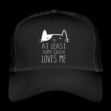 At Least My Cat Loves Me - Trucker Cap