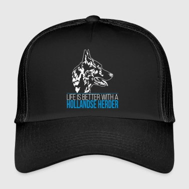 LIFE IS BETTER WITH A HOLLANDSE HERDER - Trucker Cap
