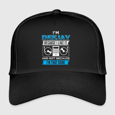 DJ IN THE DEEJAY BECAUSE I LIKE IT - Trucker Cap