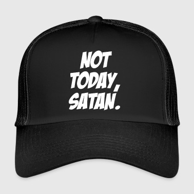 Not today satan Christliches Geschenk - Trucker Cap