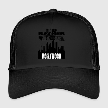 Geschenk Id rather be in Hollywood - Trucker Cap