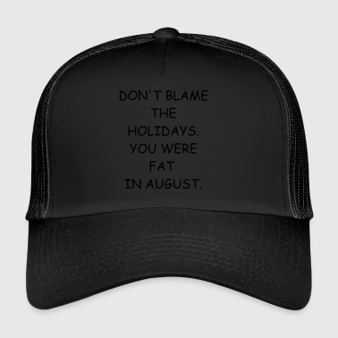 funny Christmas saying as a gift blame Xmas - Trucker Cap