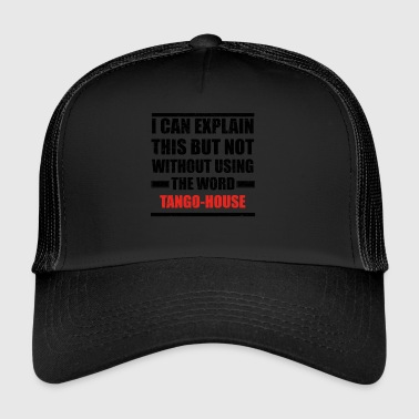 Can explain relationship born love TANGO HOUSE - Trucker Cap