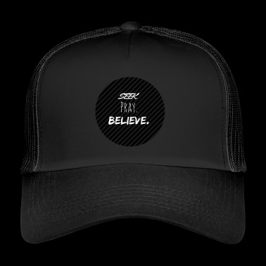 SEEK PRAY BELIEVE - Trucker Cap