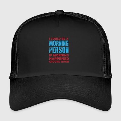 I could be a morning person 01 - Trucker Cap