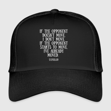 If the opponent doesnt move - Trucker Cap