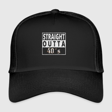 Straight outta 40s - Trucker Cap
