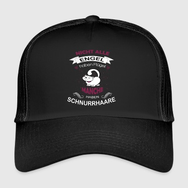 Not all angels have wings Some have whiskers - Trucker Cap