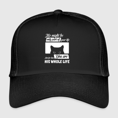 Cats Shirt - You Are His Whole Life - Trucker Cap