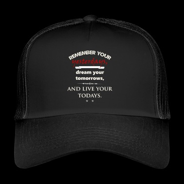 Remember yesterday, dream of tomorrow ... - Trucker Cap
