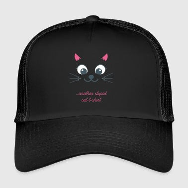 Stupid Cat Cats T-Shirt - Trucker Cap