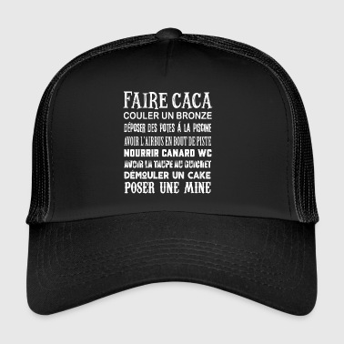 T-Shirt Humour Faire Caca Citations Cadeau - Trucker Cap