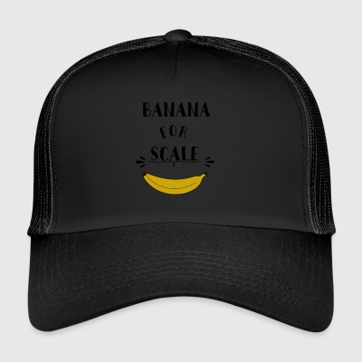 Banana For Scale - Trucker Cap