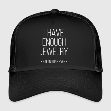 I have enough jewelry - said no one ever! - Trucker Cap