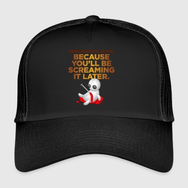 You Will Probably Scream My Name - Trucker Cap