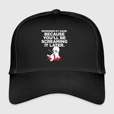You Will Probably Scream My Name! - Trucker Cap