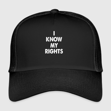 I know my rights cool sayings - Trucker Cap