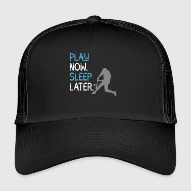 play now baseball sport fan sleep later Schlag fun - Trucker Cap