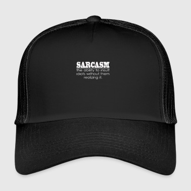 Sarcasm - The ability to insult Idiots - Trucker Cap