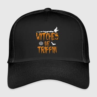 Witches Be Trippin' Hilarious - Trucker Cap
