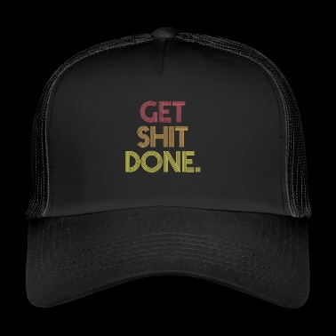 Get shit done T-Shirt Retro - Trucker Cap