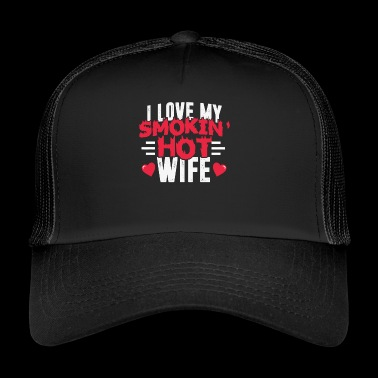 I Love My Hot Wife - Trucker Cap