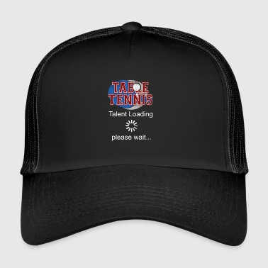 Table tennis talent is loading gift - Trucker Cap