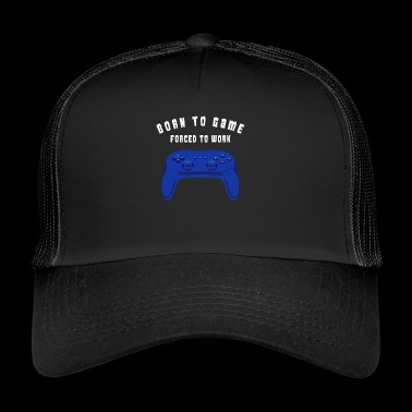 Born to play Forced to work Gift - Trucker Cap