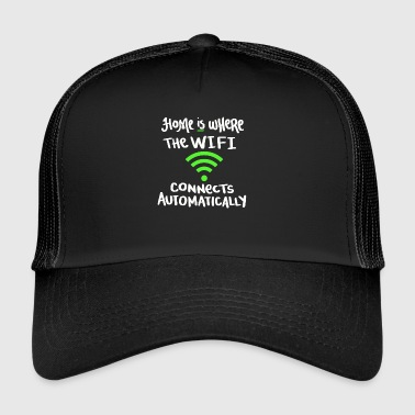 Home is where wifi connects automatically - Trucker Cap