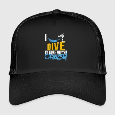 I go diving to burn off the crazy gift - Trucker Cap