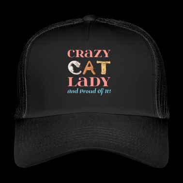 Crazy Cat Lady and proud of it! - Trucker Cap