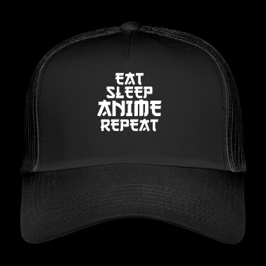 Eat Sleep Anime Repeat Cool Gift Birthday - Trucker Cap