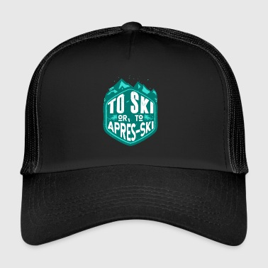 To Ski Or To Après Ski Skiing Gift Winter - Trucker Cap