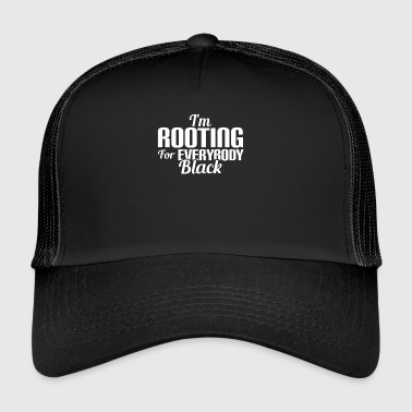 I'M ROOTING FOR EVERYBODY BLACK - ANTI RACISM - Trucker Cap