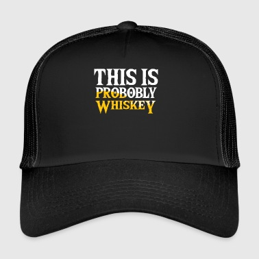 This Is Probably Whiskey - Trucker Cap