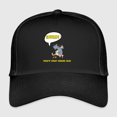 That's what cheese said fun mouse cheese t-shirt - Trucker Cap