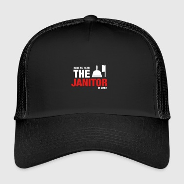 Have No Fear The Janitor Is Here - Trucker Cap