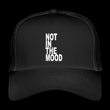 not in the mood - Trucker Cap