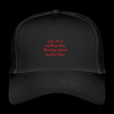 Stop wasting time - Trucker Cap