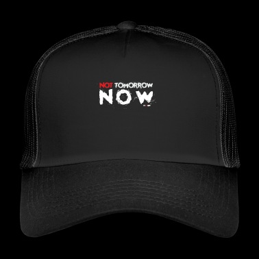Not tomorrow now - Trucker Cap