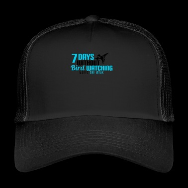 Bird Watching, One Weak, Bird Lovers, Hobbies - Trucker Cap