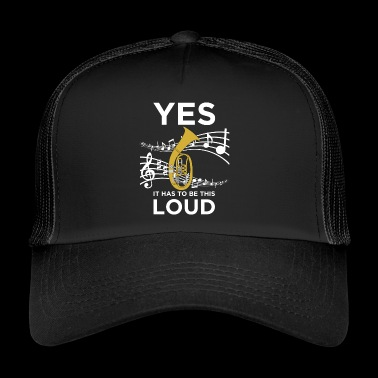 IT HAS TO BE THIS LOUD for Tenor Horn Musicians - Trucker Cap