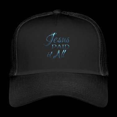 Jesus paid for everything - Trucker Cap