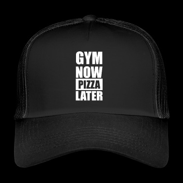 Gym Now Pizza Later - Trucker Cap
