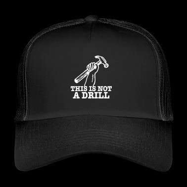 This Is Not A Drill - Trucker Cap