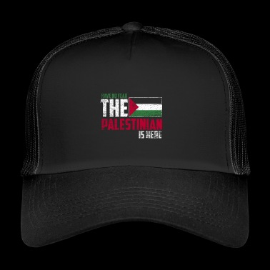 Have no fear the palestinian is here - Trucker Cap