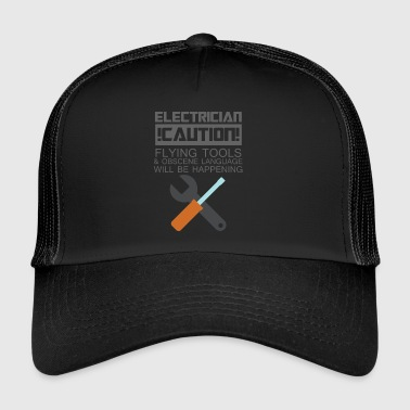 Electrician: Electrician. Caution! Flying Tools & - Trucker Cap